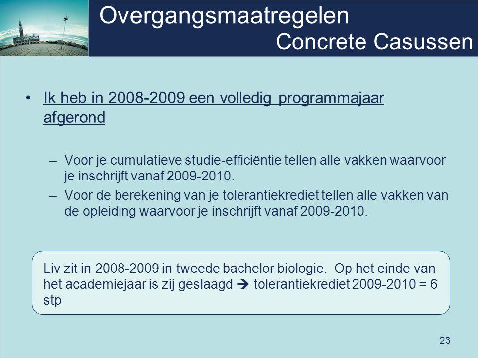 23 Overgangsmaatregelen Ik heb in 2008-2009 een volledig programmajaar afgerond –Voor je cumulatieve studie-efficiëntie tellen alle vakken waarvoor je