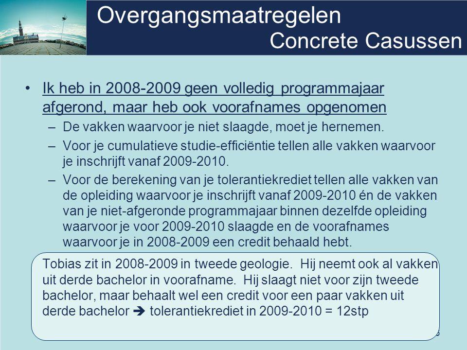 26 Overgangsmaatregelen Ik heb in 2008-2009 geen volledig programmajaar afgerond, maar heb ook voorafnames opgenomen –De vakken waarvoor je niet slaagde, moet je hernemen.