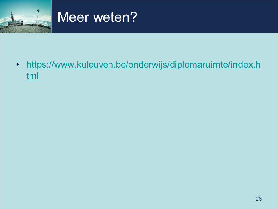 28 Meer weten? https://www.kuleuven.be/onderwijs/diplomaruimte/index.h tmlhttps://www.kuleuven.be/onderwijs/diplomaruimte/index.h tml