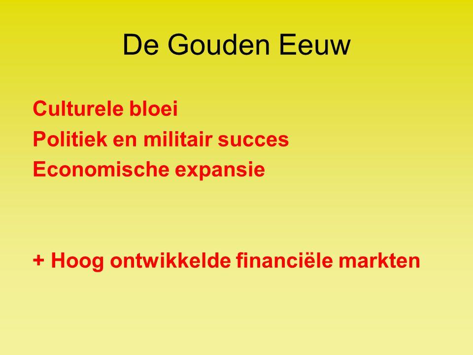 De Gouden Eeuw Culturele bloei Politiek en militair succes Economische expansie + Hoog ontwikkelde financiële markten