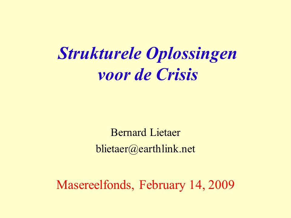 Strukturele Oplossingen voor de Crisis Bernard Lietaer blietaer@earthlink.net Masereelfonds, February 14, 2009