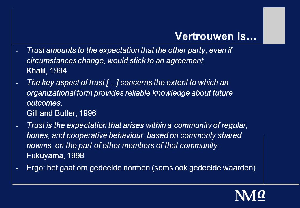 Vertrouwen is… Trust amounts to the expectation that the other party, even if circumstances change, would stick to an agreement.