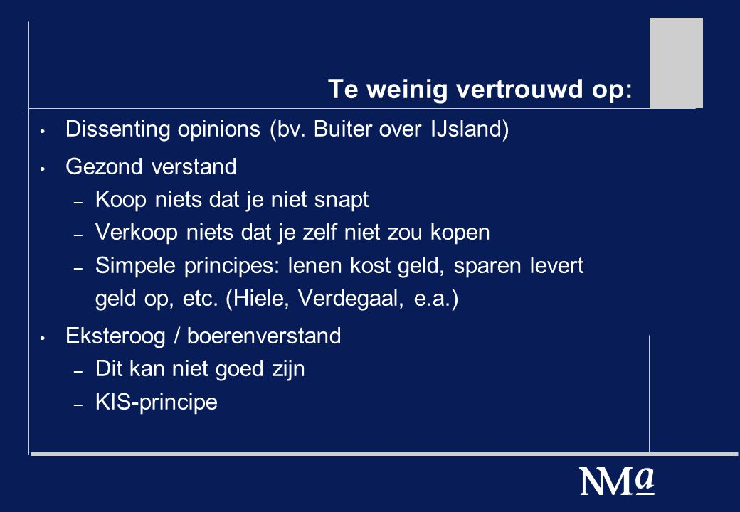 Te weinig vertrouwd op: Dissenting opinions (bv.