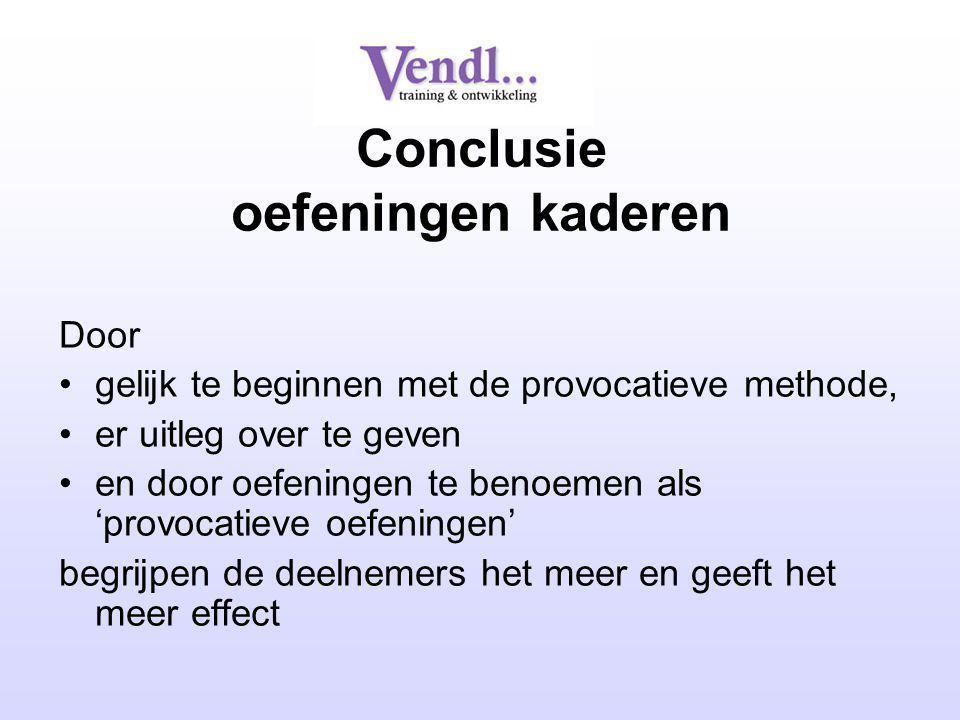 Conclusie oefeningen kaderen Door gelijk te beginnen met de provocatieve methode, er uitleg over te geven en door oefeningen te benoemen als 'provocat