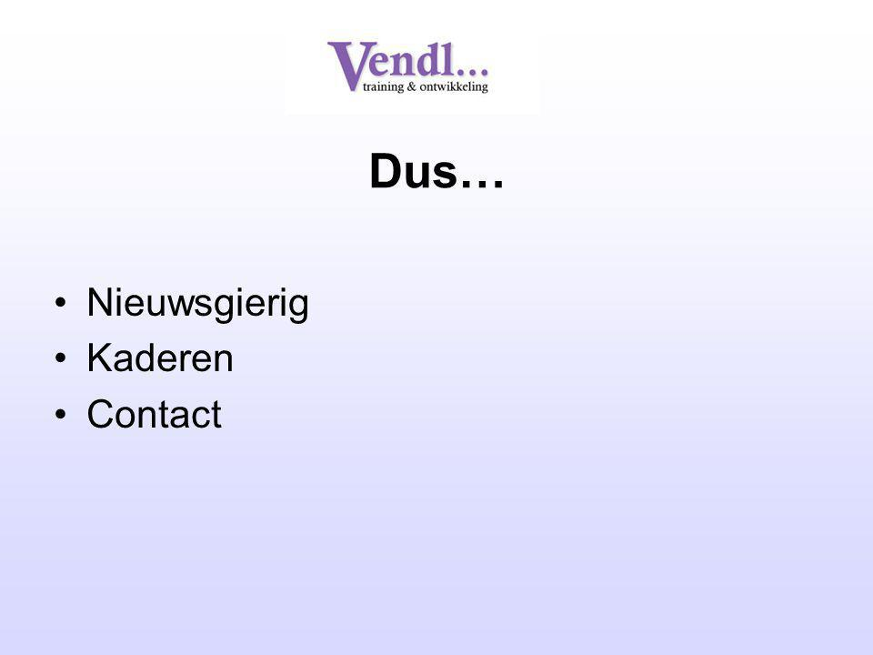Dus… Nieuwsgierig Kaderen Contact