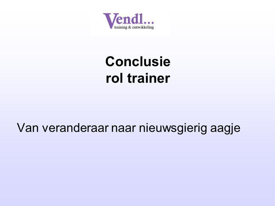 Conclusie rol trainer Van veranderaar naar nieuwsgierig aagje