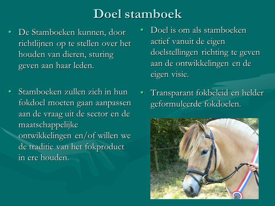 Doel stamboek De Stamboeken kunnen, door richtlijnen op te stellen over het houden van dieren, sturing geven aan haar leden.De Stamboeken kunnen, door richtlijnen op te stellen over het houden van dieren, sturing geven aan haar leden.