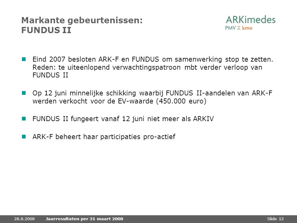 Slide 12 Markante gebeurtenissen: FUNDUS II Eind 2007 besloten ARK-F en FUNDUS om samenwerking stop te zetten. Reden: te uiteenlopend verwachtingspatr