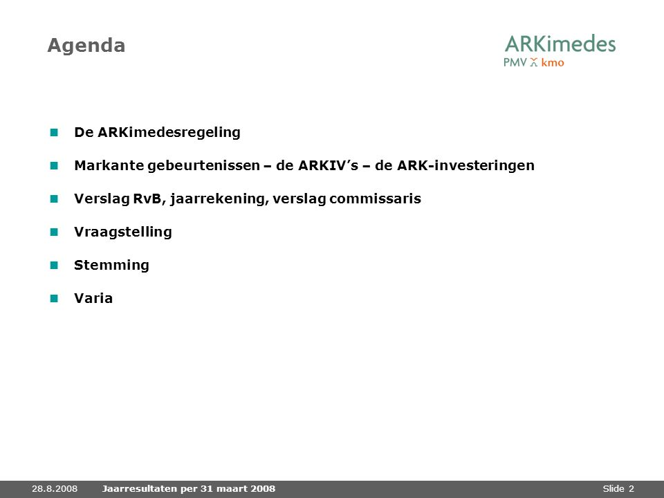 Slide 228.8.2008Jaarresultaten per 31 maart 2008 Agenda De ARKimedesregeling Markante gebeurtenissen – de ARKIV's – de ARK-investeringen Verslag RvB,