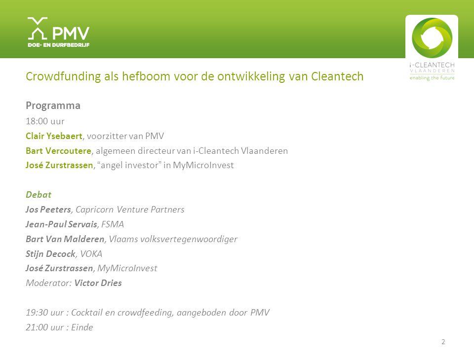 Crowdfunding als hefboom voor de ontwikkeling van Cleantech Programma 18:00 uur Clair Ysebaert, voorzitter van PMV Bart Vercoutere, algemeen directeur