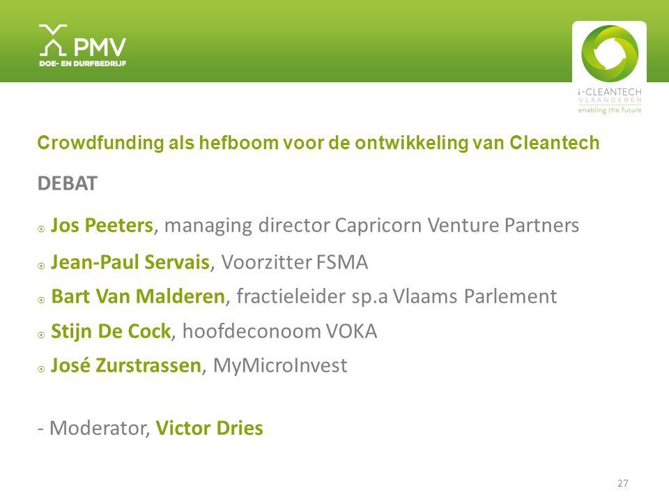 27 Crowdfunding als hefboom voor de ontwikkeling van Cleantech DEBAT  Jos Peeters, managing director Capricorn Venture Partners  Jean-Paul Servais,