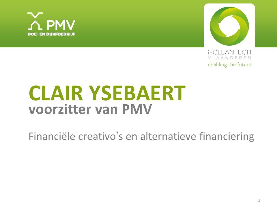 3 CLAIR YSEBAERT voorzitter van PMV Financiële creativo's en alternatieve financiering