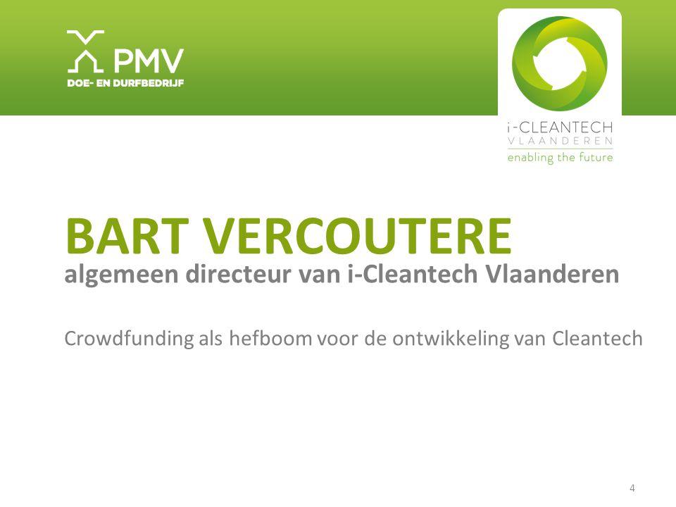4 BART VERCOUTERE algemeen directeur van i-Cleantech Vlaanderen Crowdfunding als hefboom voor de ontwikkeling van Cleantech