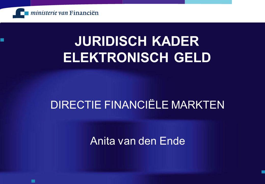 JURIDISCH KADER ELEKTRONISCH GELD DIRECTIE FINANCIËLE MARKTEN Anita van den Ende