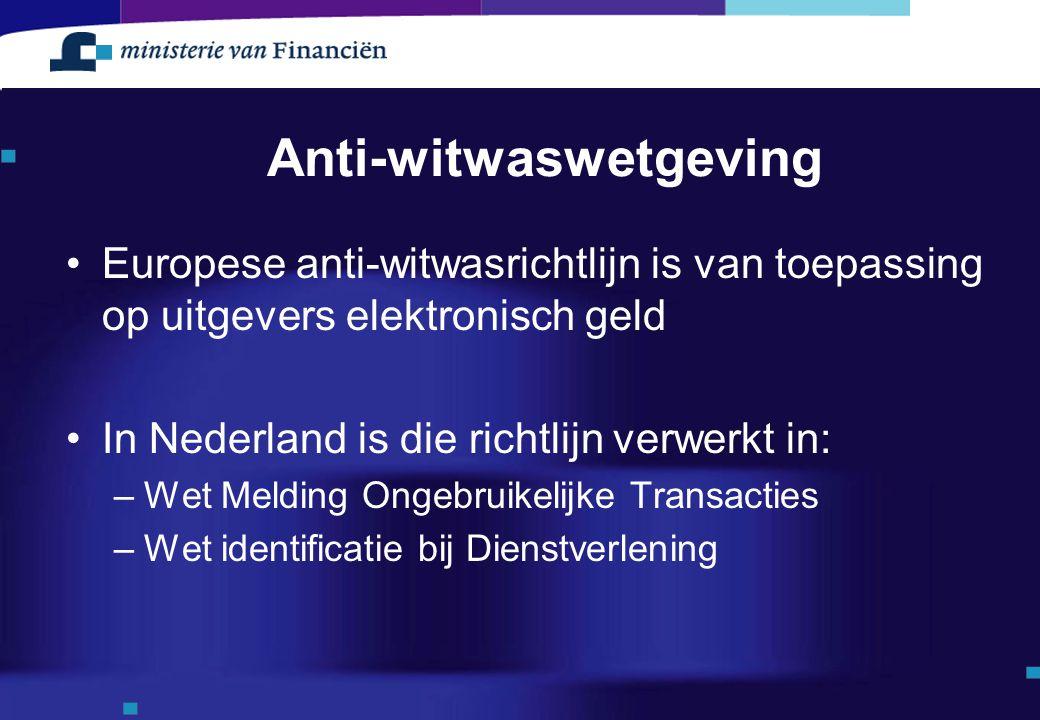 Anti-witwaswetgeving Europese anti-witwasrichtlijn is van toepassing op uitgevers elektronisch geld In Nederland is die richtlijn verwerkt in: –Wet Me