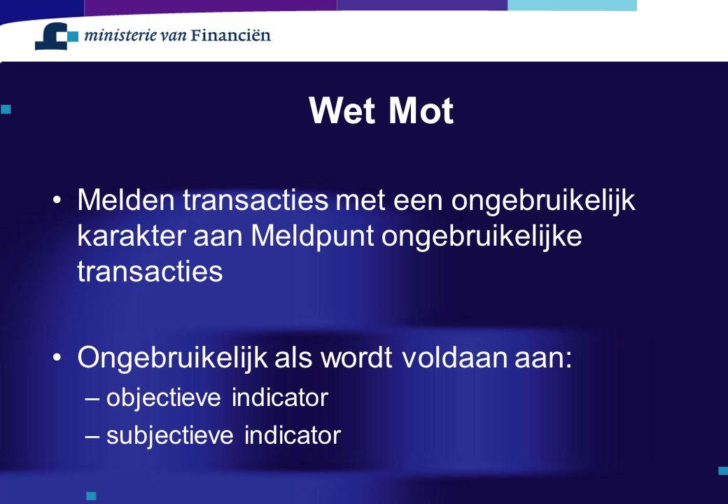 Wet Mot Melden transacties met een ongebruikelijk karakter aan Meldpunt ongebruikelijke transacties Ongebruikelijk als wordt voldaan aan: –objectieve