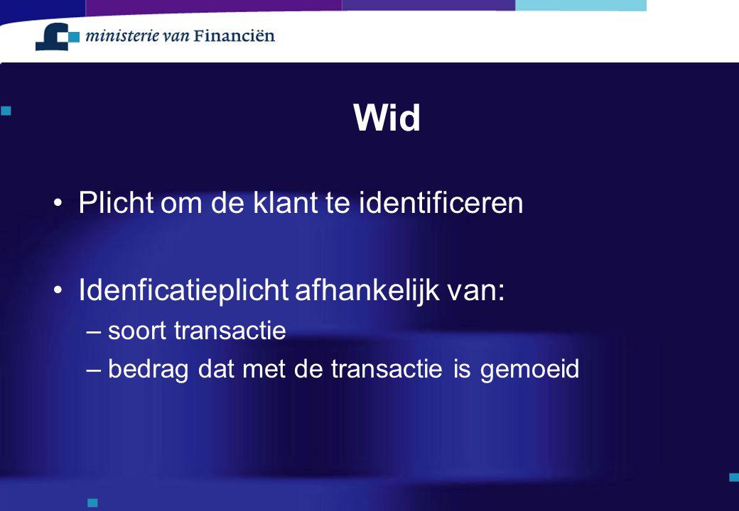 Wid Plicht om de klant te identificeren Idenficatieplicht afhankelijk van: –soort transactie –bedrag dat met de transactie is gemoeid
