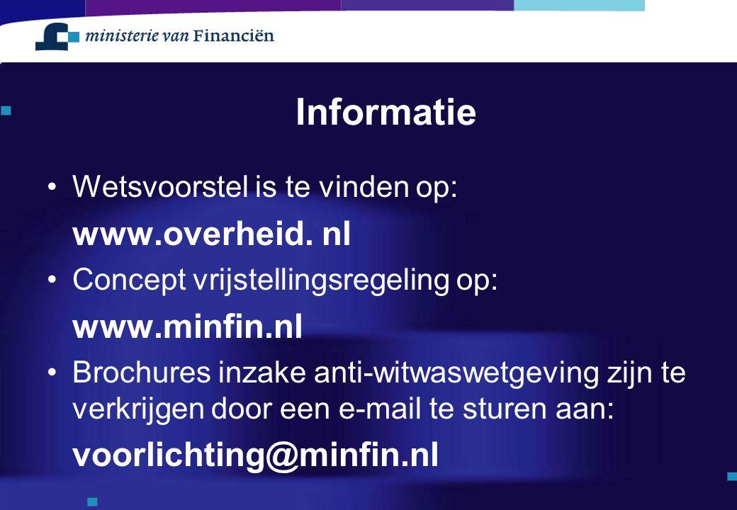 Informatie Wetsvoorstel is te vinden op: www.overheid. nl Concept vrijstellingsregeling op: www.minfin.nl Brochures inzake anti-witwaswetgeving zijn t