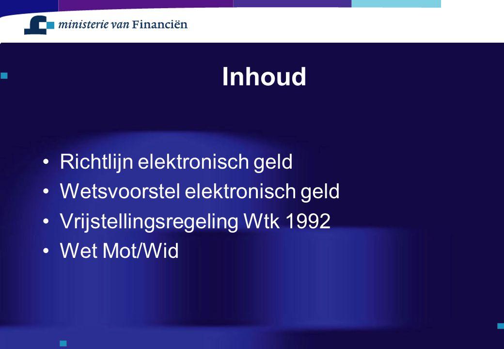 Inhoud Richtlijn elektronisch geld Wetsvoorstel elektronisch geld Vrijstellingsregeling Wtk 1992 Wet Mot/Wid