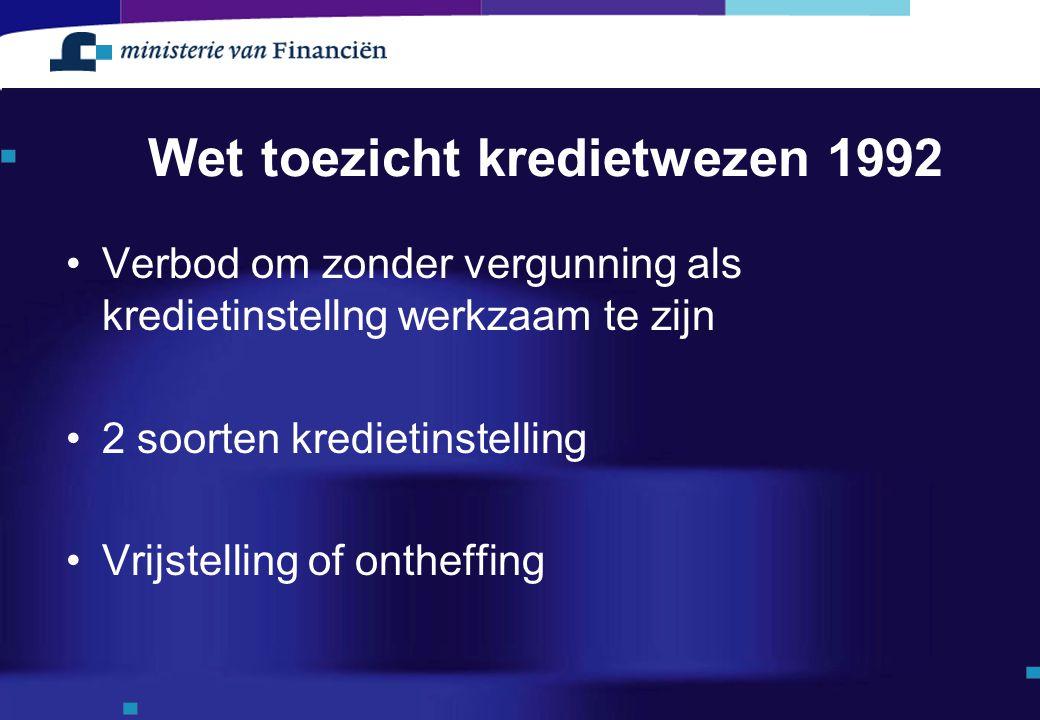 Wet toezicht kredietwezen 1992 Verbod om zonder vergunning als kredietinstellng werkzaam te zijn 2 soorten kredietinstelling Vrijstelling of ontheffin