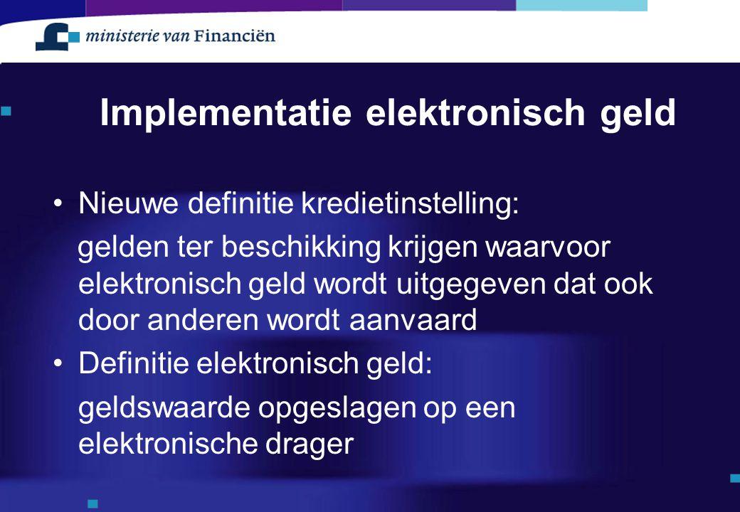 Implementatie elektronisch geld Nieuwe definitie kredietinstelling: gelden ter beschikking krijgen waarvoor elektronisch geld wordt uitgegeven dat ook