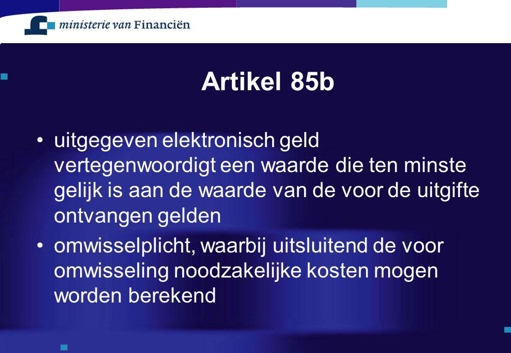 Artikel 85b uitgegeven elektronisch geld vertegenwoordigt een waarde die ten minste gelijk is aan de waarde van de voor de uitgifte ontvangen gelden o