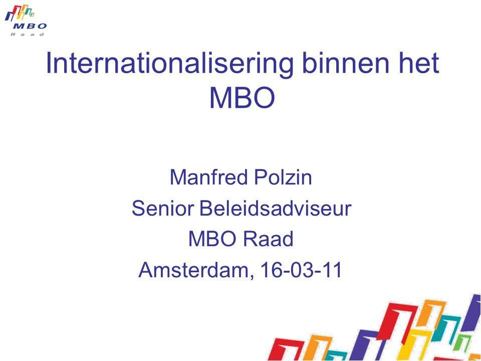 Internationalisering binnen het MBO Manfred Polzin Senior Beleidsadviseur MBO Raad Amsterdam, 16-03-11
