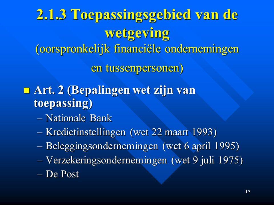 13 2.1.3 Toepassingsgebied van de wetgeving (oorspronkelijk financiële ondernemingen en tussenpersonen) Art.