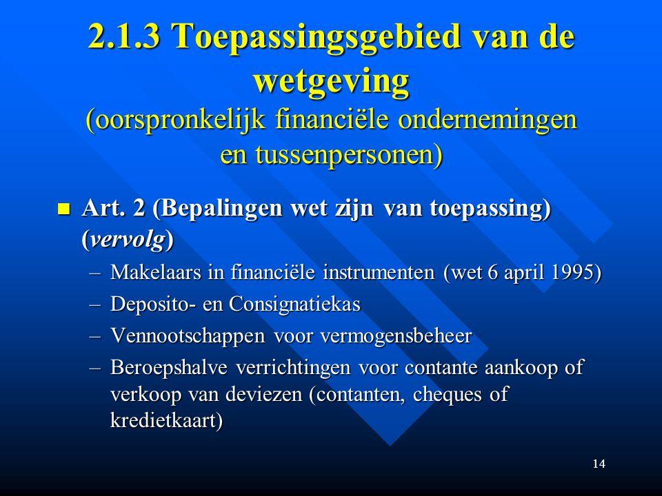 14 2.1.3 Toepassingsgebied van de wetgeving (oorspronkelijk financiële ondernemingen en tussenpersonen) Art.