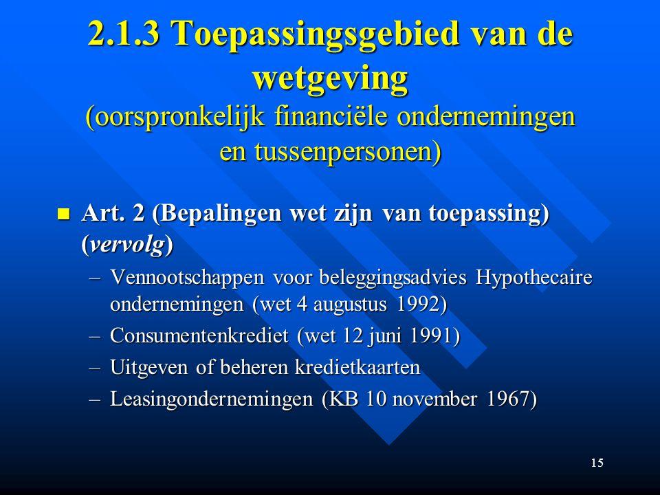 15 2.1.3 Toepassingsgebied van de wetgeving (oorspronkelijk financiële ondernemingen en tussenpersonen) Art.