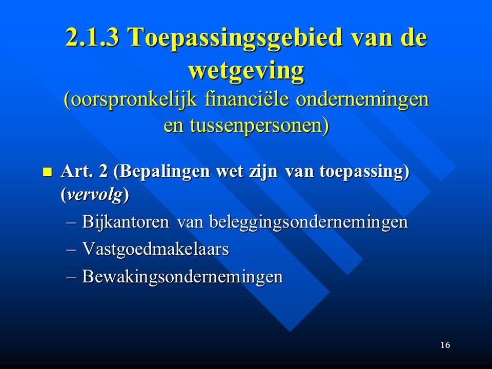 16 2.1.3 Toepassingsgebied van de wetgeving (oorspronkelijk financiële ondernemingen en tussenpersonen) Art.