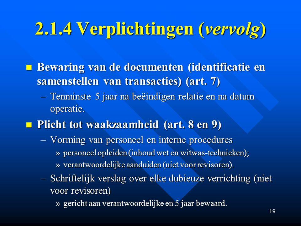 19 2.1.4 Verplichtingen (vervolg) Bewaring van de documenten (identificatie en samenstellen van transacties) (art.