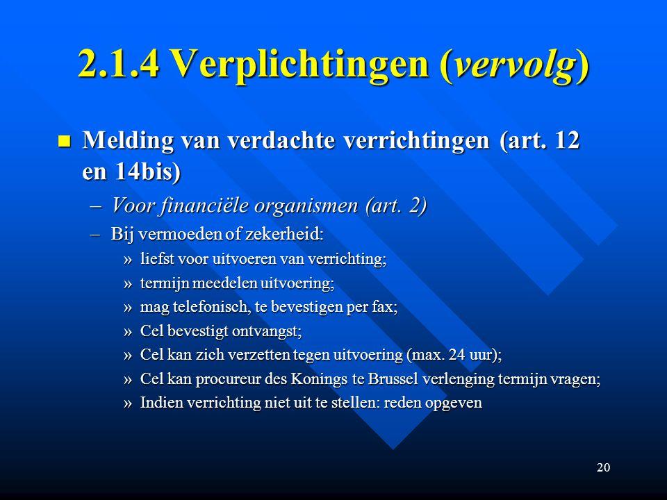 20 2.1.4 Verplichtingen (vervolg) Melding van verdachte verrichtingen (art.