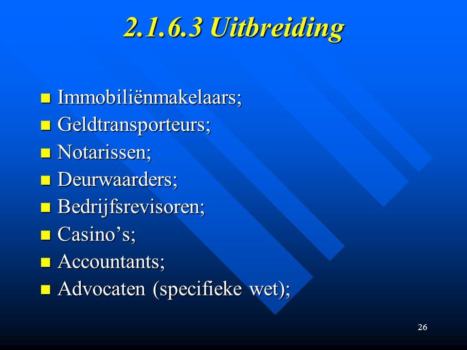26 2.1.6.3 Uitbreiding Immobiliënmakelaars; Immobiliënmakelaars; Geldtransporteurs; Geldtransporteurs; Notarissen; Notarissen; Deurwaarders; Deurwaarders; Bedrijfsrevisoren; Bedrijfsrevisoren; Casino's; Casino's; Accountants; Accountants; Advocaten (specifieke wet); Advocaten (specifieke wet);