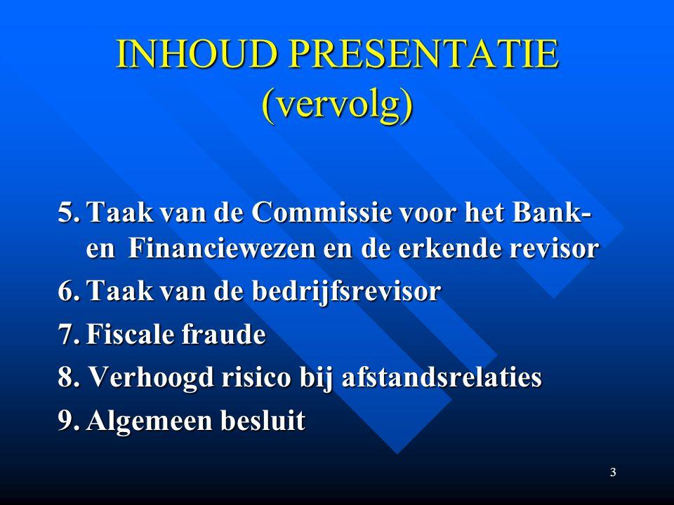 3 INHOUD PRESENTATIE (vervolg) 5.Taak van de Commissie voor het Bank- en Financiewezen en de erkende revisor 6.Taak van de bedrijfsrevisor 7.Fiscale fraude 8.