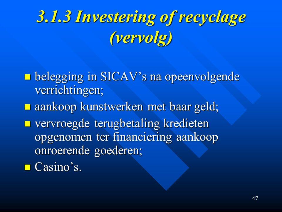 47 3.1.3 Investering of recyclage (vervolg) belegging in SICAV's na opeenvolgende verrichtingen; belegging in SICAV's na opeenvolgende verrichtingen; aankoop kunstwerken met baar geld; aankoop kunstwerken met baar geld; vervroegde terugbetaling kredieten opgenomen ter financiering aankoop onroerende goederen; vervroegde terugbetaling kredieten opgenomen ter financiering aankoop onroerende goederen; Casino's.