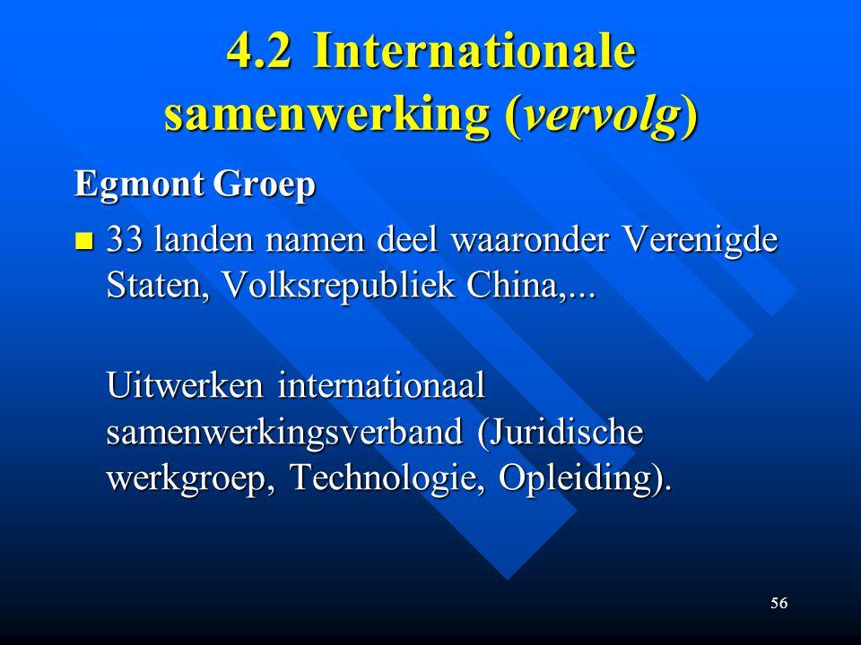 56 4.2Internationale samenwerking (vervolg) Egmont Groep 33 landen namen deel waaronder Verenigde Staten, Volksrepubliek China,...