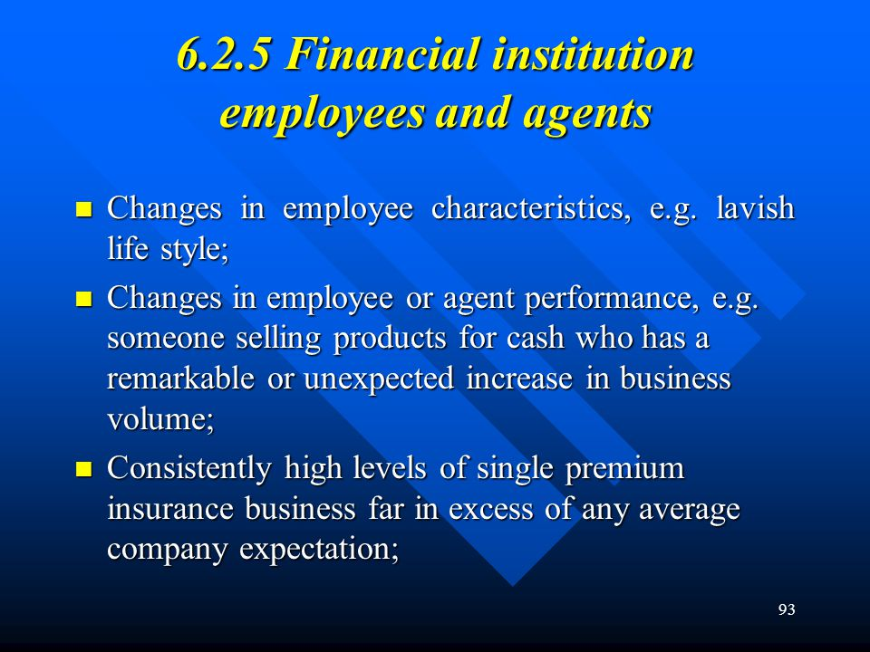 93 6.2.5 Financial institution employees and agents Changes in employee characteristics, e.g. lavish life style; Changes in employee characteristics,