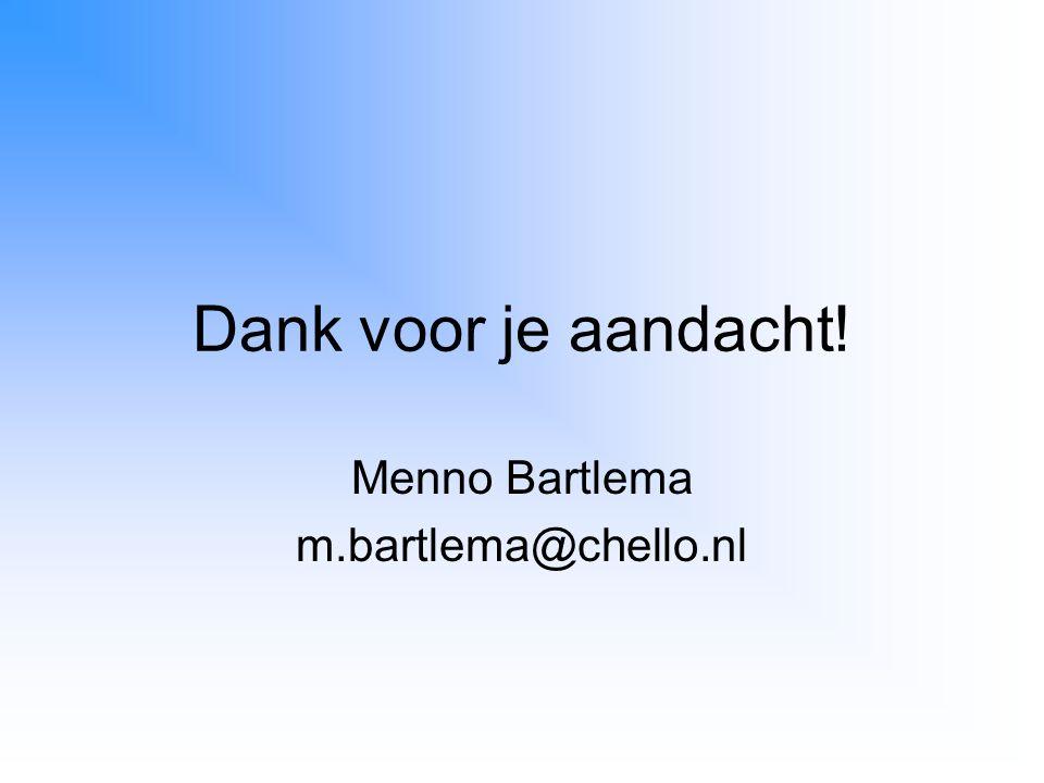 Dank voor je aandacht! Menno Bartlema m.bartlema@chello.nl
