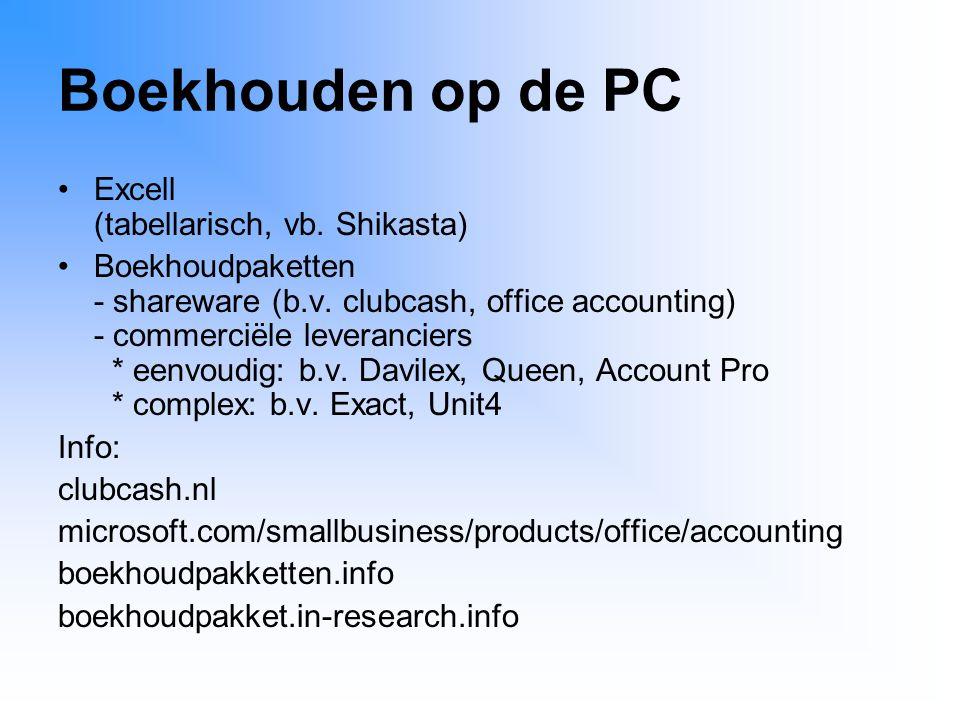 Boekhouden op de PC Excell (tabellarisch, vb. Shikasta) Boekhoudpaketten - shareware (b.v. clubcash, office accounting) - commerciële leveranciers * e