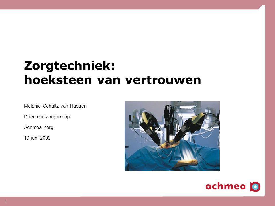 1 Zorgtechniek: hoeksteen van vertrouwen Melanie Schultz van Haegen Directeur Zorginkoop Achmea Zorg 19 juni 2009