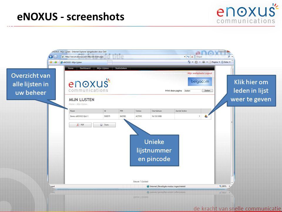 de kracht van snelle communicatie eNOXUS - screenshots Overzicht van alle lijsten in uw beheer Unieke lijstnummer en pincode Klik hier om leden in lij