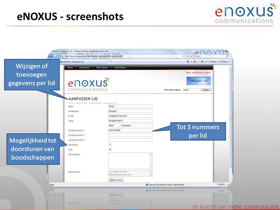 de kracht van snelle communicatie eNOXUS - screenshots Wijzigen of toevoegen gegevens per lid Tot 3 nummers per lid Mogelijkheid tot doorsturen van bo