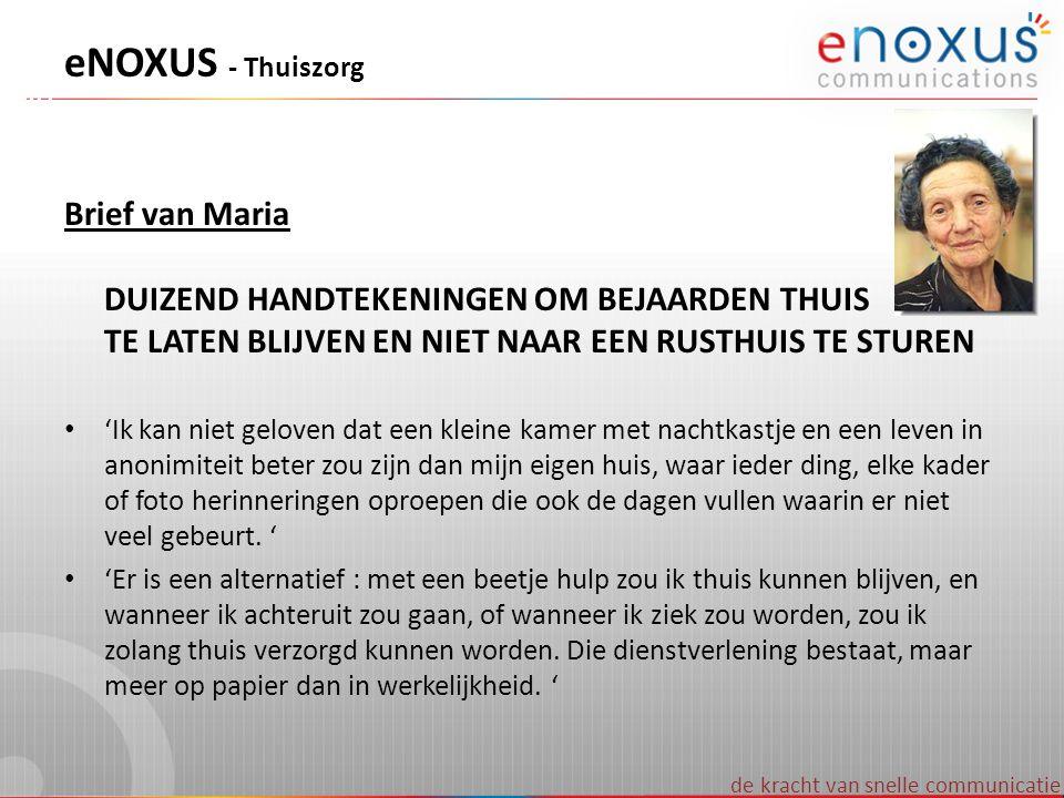de kracht van snelle communicatie eNOXUS - Thuiszorg Brief van Maria DUIZEND HANDTEKENINGEN OM BEJAARDEN THUIS TE LATEN BLIJVEN EN NIET NAAR EEN RUSTH