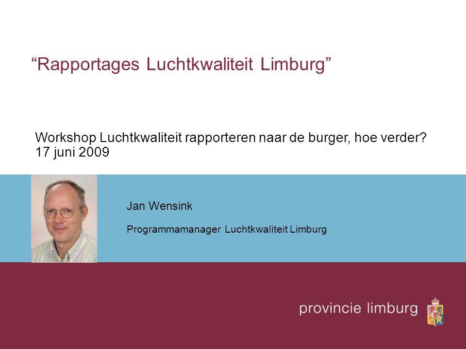 """Rapportages Luchtkwaliteit Limburg"" Jan Wensink Programmamanager Luchtkwaliteit Limburg Workshop Luchtkwaliteit rapporteren naar de burger, hoe verde"