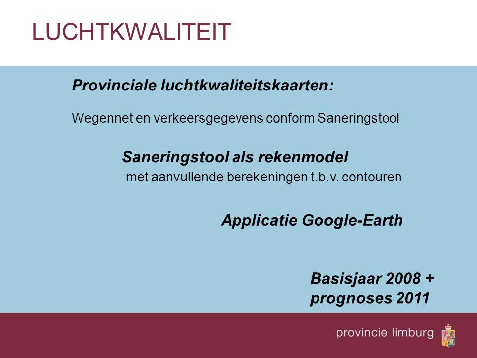 LUCHTKWALITEIT Provinciale luchtkwaliteitskaarten: Wegennet en verkeersgegevens conform Saneringstool Saneringstool als rekenmodel met aanvullende ber