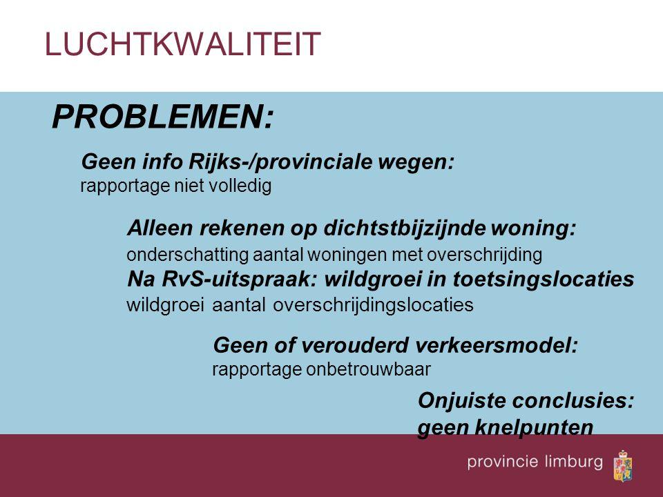 PROBLEMEN: LUCHTKWALITEIT Geen info Rijks-/provinciale wegen: rapportage niet volledig Alleen rekenen op dichtstbijzijnde woning: onderschatting aanta