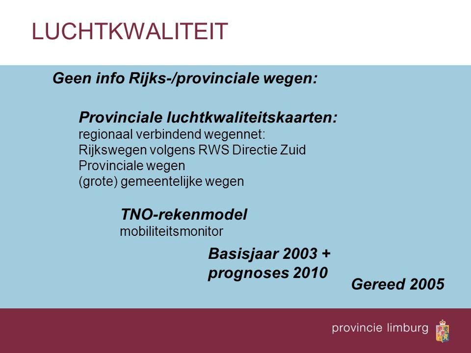 LUCHTKWALITEIT Geen info Rijks-/provinciale wegen: Provinciale luchtkwaliteitskaarten: regionaal verbindend wegennet: Rijkswegen volgens RWS Directie