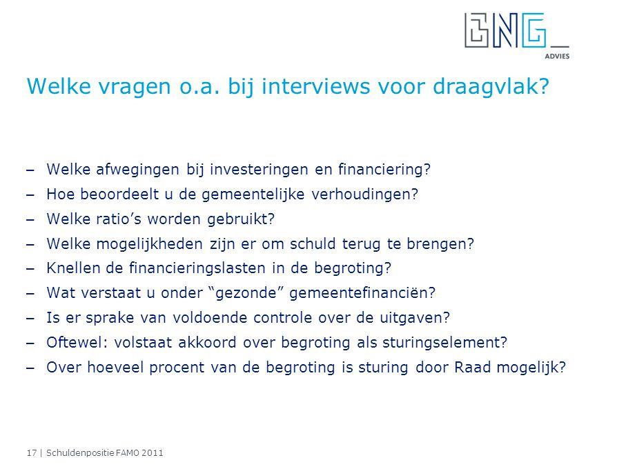 17 | Schuldenpositie FAMO 2011 Welke vragen o.a. bij interviews voor draagvlak? – Welke afwegingen bij investeringen en financiering? – Hoe beoordeelt