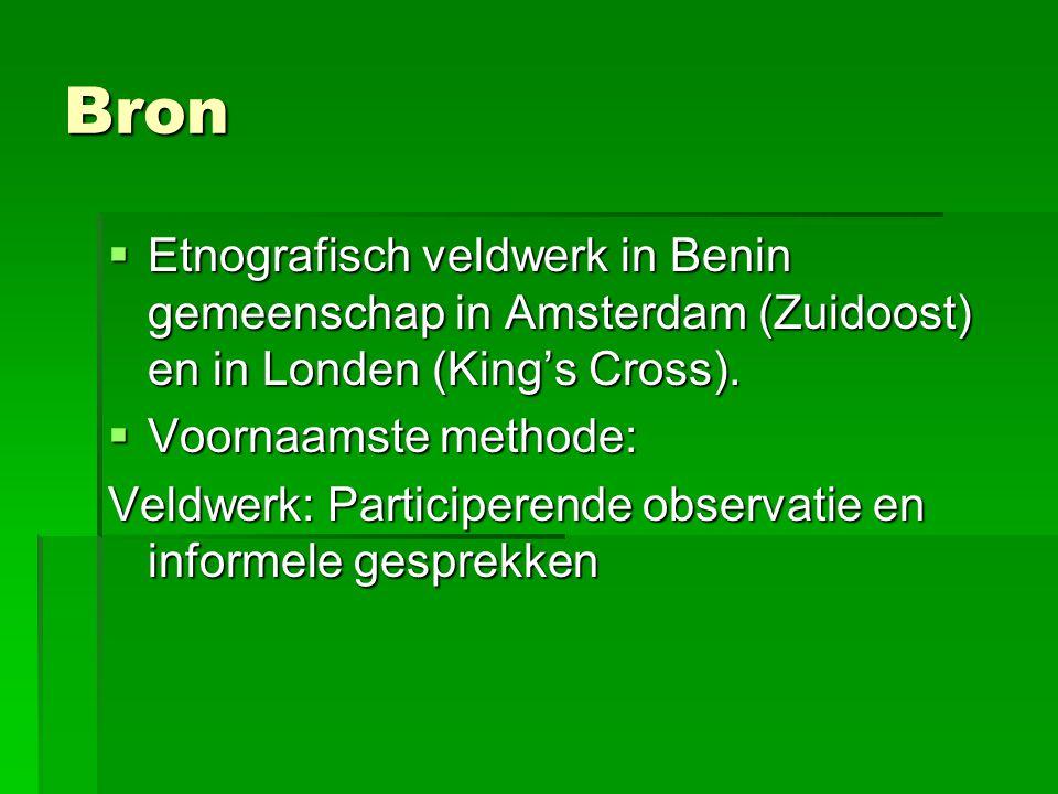 Bron  Etnografisch veldwerk in Benin gemeenschap in Amsterdam (Zuidoost) en in Londen (King's Cross).  Voornaamste methode: Veldwerk: Participerende